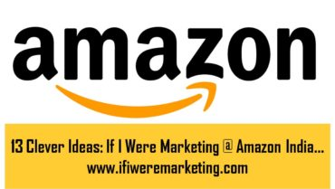 13 Clever Ideas If I Were Marketing at Amazon India-www.ifiweremarketing.com