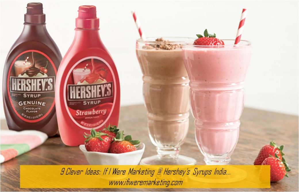 9 Clever Ideas If I Were Marketing at Hershey's Syrups India-www.ifiweremarketing.com