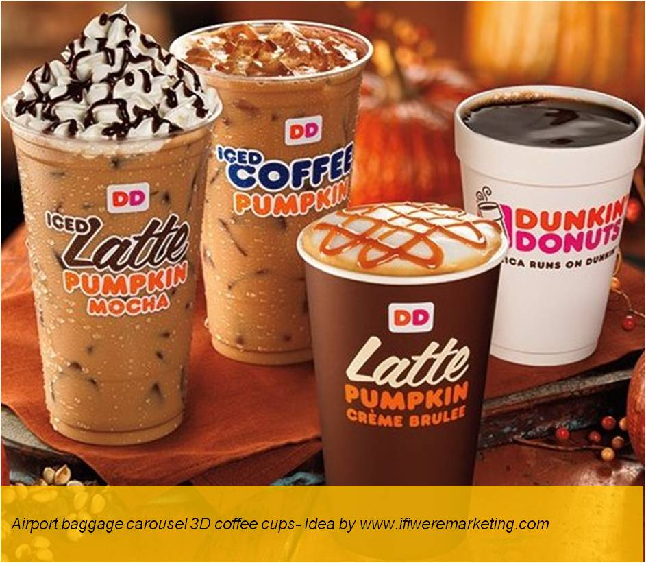 unusual marketing ideas-dunkin donuts-airport baggage carousel 3d coffee cups-www.ifiweremarketing.com