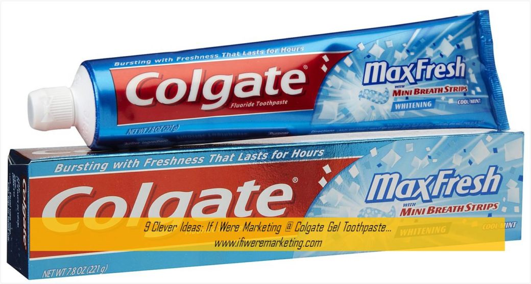 9 Clever Ideas If I Were Marketing at Colgate Gel Toothpaste-www.ifiweremarketing.com