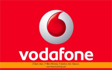 12 Clever Ideas If I Were Marketing at Vodafone India (Telecom)-www.ifiweremarketing.com