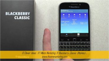 13 Clever Ideas If I Were Marketing at Blackberry Classic (Mobiles)-www.ifiweremarketing
