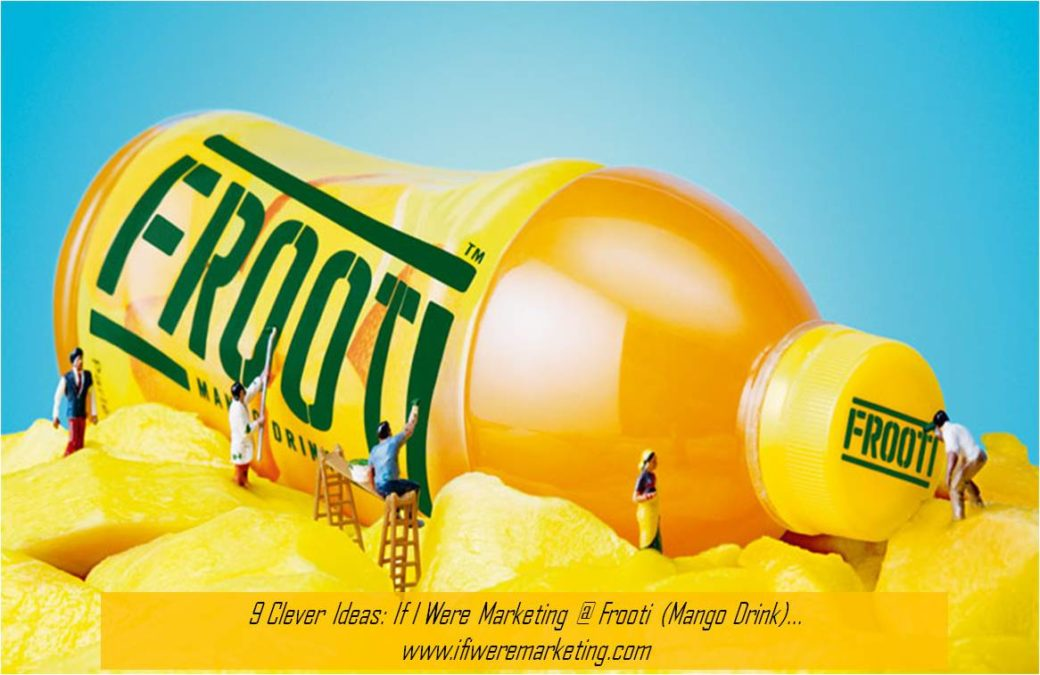 9 Clever Ideas If I Were Marketing at Frooti (Mango Drink)-www.ifiweremarketing.com