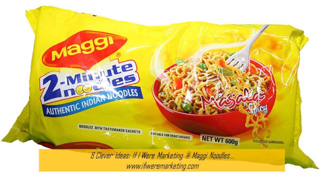 8 Clever Ideas If I Were Marketing at Maggi Noodles-www.ifiweremarketing.com