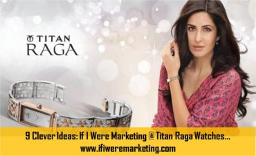 9 Clever Ideas If I Were Marketing at Titan Raga Watches-www.ifiweremarketing.com