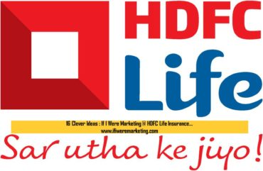 16 Clever Ideas If I Were Marketing at HDFC Life Insurance-www.ifiweremarketing.com