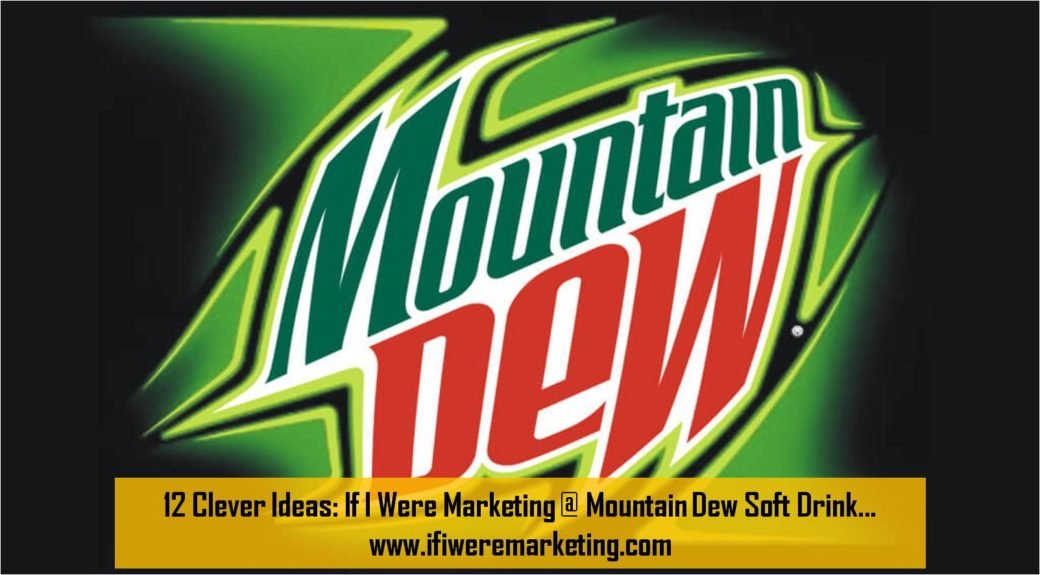 12 Clever Ideas If I Were Marketing at Mountain Dew Soft Drink-www.ifiweremarketing.com