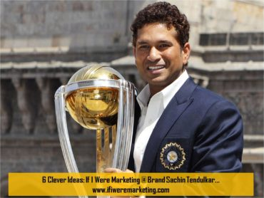 6 Clever Ideas If I Were Marketing at Brand Sachin Tendulkar-www.ifiweremarketing.com