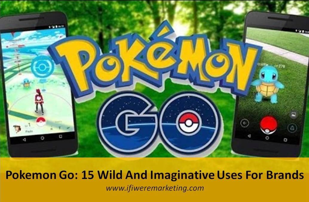 Pokemon Go-15 wild and imaginative uses for brands-www.ifiweremarketing.com