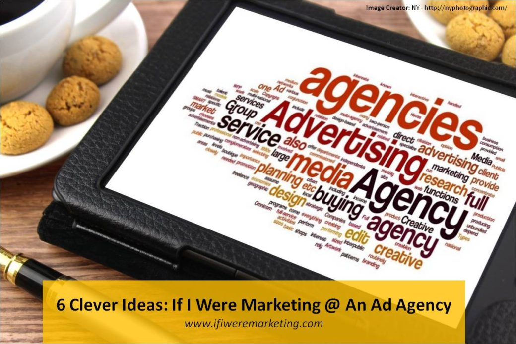 6-clever-ideas-if-i-were-marketing-at-an-ad-agency-www-ifiweremarketing.com