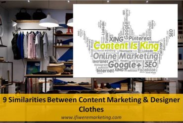 9 similarities between content marketing and designer clothes-www.ifiweremarketing.com