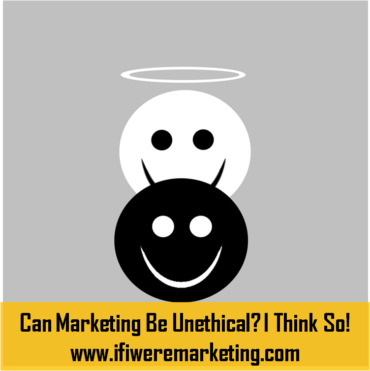 can marketing be enthical i think so-www.ifiweremarketing.com