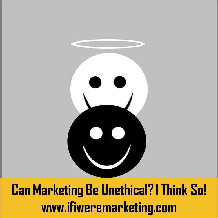 can marketing be enthical i think so-www.ifiweremarketing.com