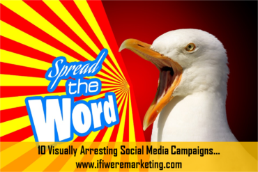 10 visually arresting social media campaigns-www.ifiweremarketing.com