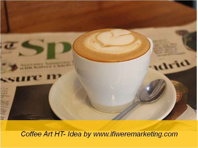coffee art HT-newspaper marketing-www.ifiweremarketing.com
