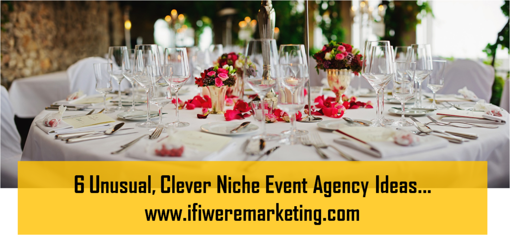 6 unusual clever niche event agency ideas-www.ifiweremarketing.com