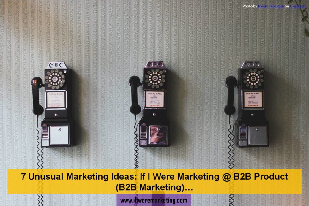 7 unusual marketing ideas b2b marketing-www.ifiweremarketing.com