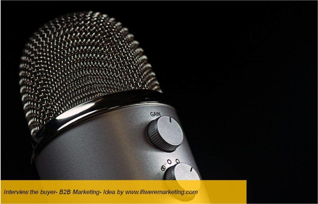 interview the buyer-b2b marketing-www.ifiweremarketing.com