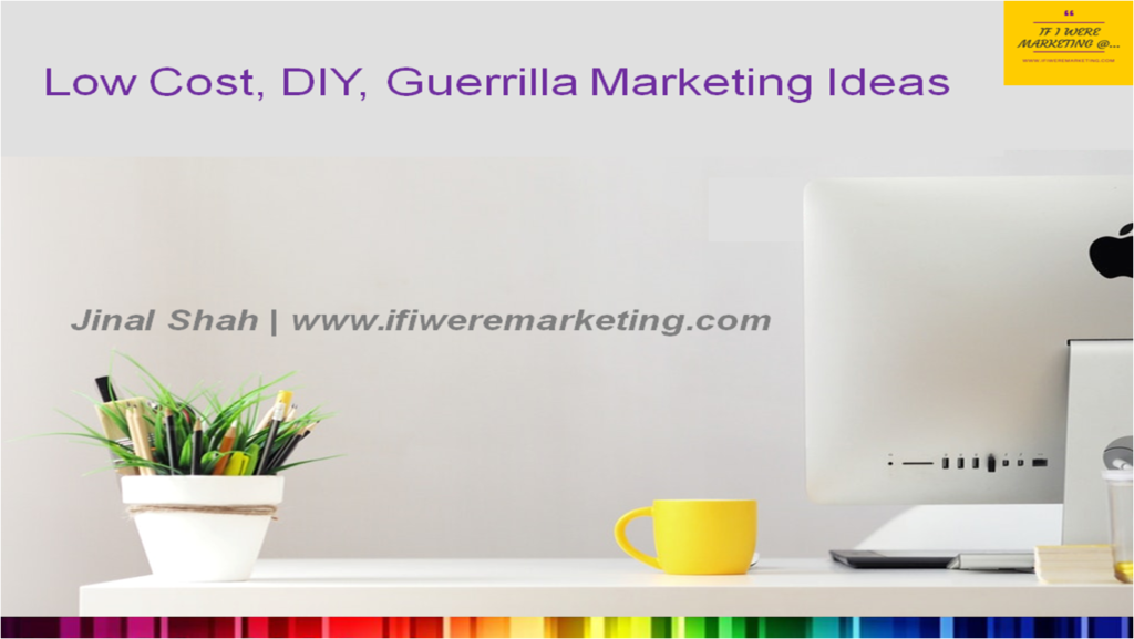low cost diy guerrilla marketing presentation-jinal shah-ifiweremarketing.com