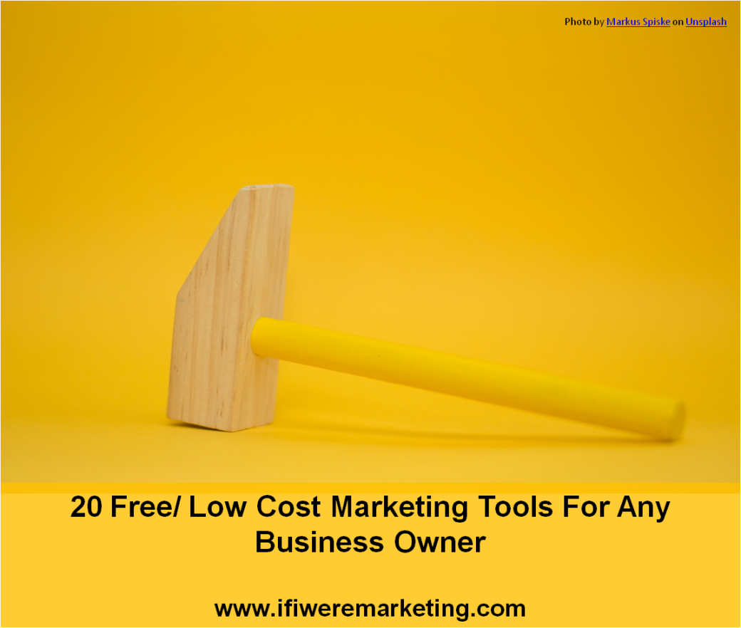 20 free low cost marketing tools for any business owner-www.ifiweremarketing.com