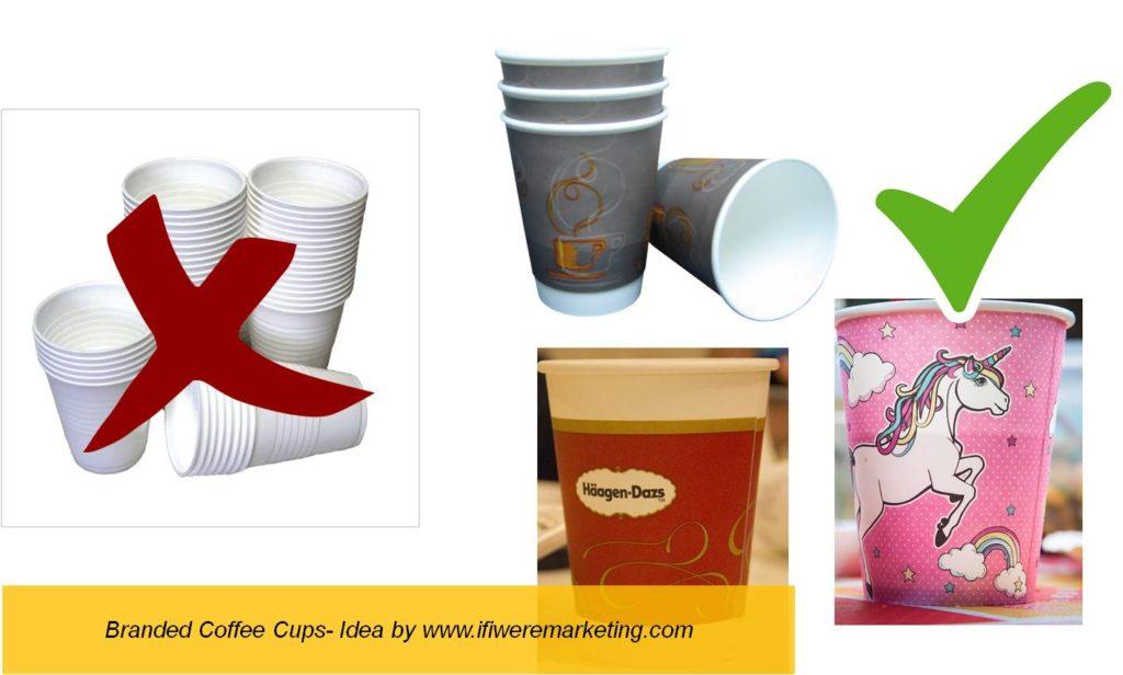 branded coffee cups-low cost marketing-brand awareness-www.ifiweremarketing.com
