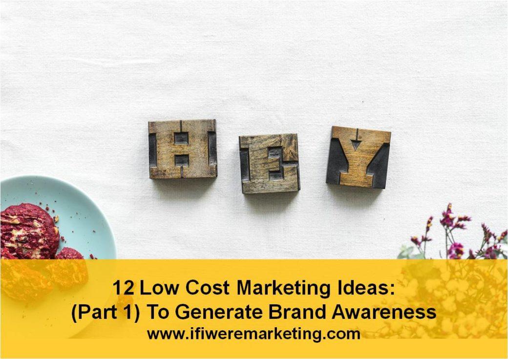 low cost marketing ideas- part 1- to generate brand awareness-www.ifiweremarketing.com